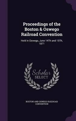 Proceedings of the Boston & Oswego Railroad Convention