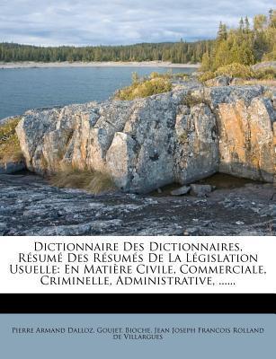 Dictionnaire Des Dictionnaires, Resume Des Resumes de La Legislation Usuelle