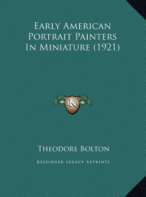 Early American Portrait Painters in Miniature (1921) Early American Portrait Painters in Miniature (1921)