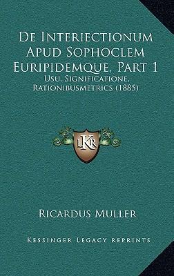 de Interiectionum Apud Sophoclem Euripidemque, Part 1