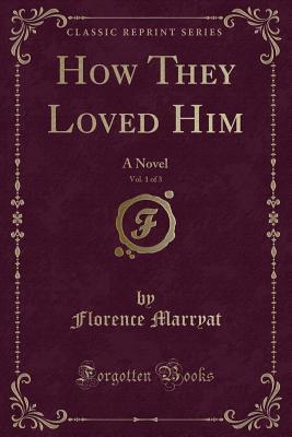How They Loved Him, Vol. 1 of 3
