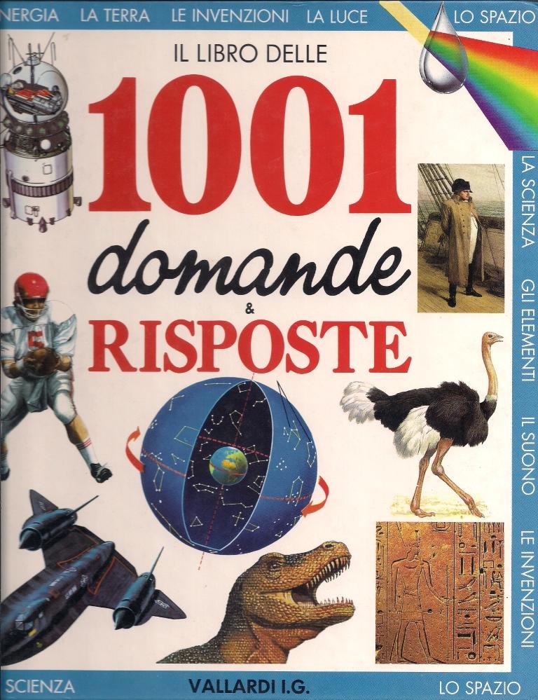 1001 domande & risposte sulle meraviglie della scienza
