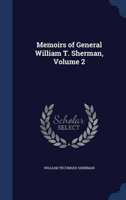 Memoirs of General William T. Sherman, Volume 2