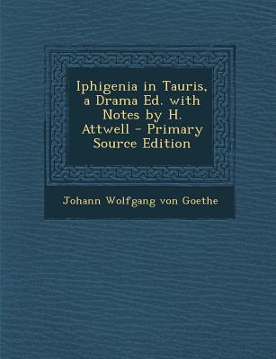 Iphigenia in Tauris, a Drama Ed. with Notes by H. Attwell