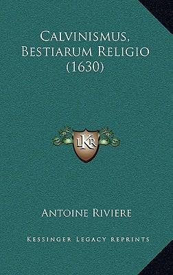Calvinismus, Bestiarum Religio (1630)
