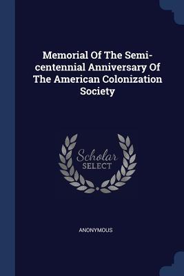 Memorial of the Semi-Centennial Anniversary of the American Colonization Society