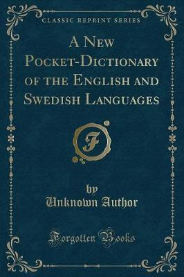 A New Pocket-Dictionary of the English and Swedish Languages (Classic Reprint)
