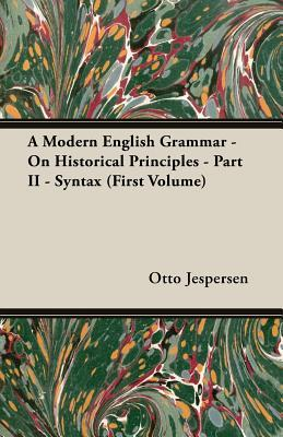A Modern English Grammar - On Historical Principles - Part II - Syntax (First Volume)