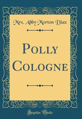 Polly Cologne (Classic Reprint)