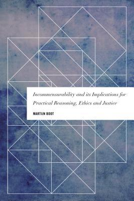 Incommensurability and Its Implications for Practical Reasoning, Ethics and Justice