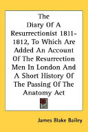 The Diary Of A Resurrectionist 1811-1812, To Which Are Added An Account Of The Resurrection Men In London And A Short History Of The Passing Of The Anatomy Act
