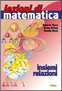 Lezioni di matematica. Insiemi e relazioni. Per la Scuola media