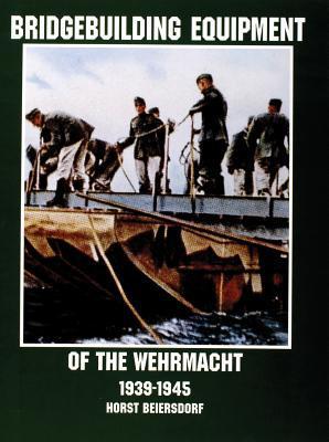 Bridgebuilding Equipment of the Wehrmacht 1939-1945