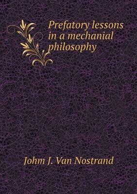 Prefatory Lessons in a Mechanial Philosophy