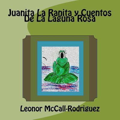 Juanita La Ranita y Cuentos De La Laguna Rosa / Juanita the Frog and Tales from the Pink Lagoon