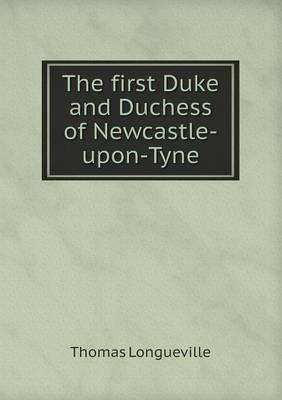 The First Duke and Duchess of Newcastle-Upon-Tyne