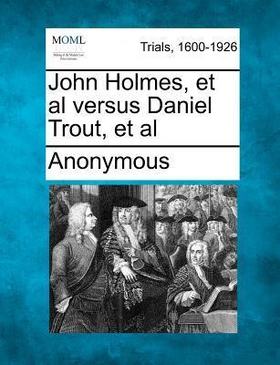 John Holmes, et al Versus Daniel Trout, et al