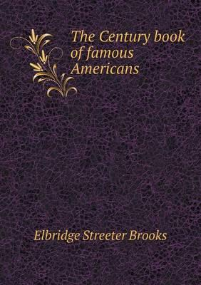The Century Book of Famous Americans
