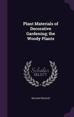 Plant Materials of Decorative Gardening; The Woody Plants