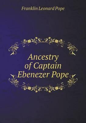 Ancestry of Captain Ebenezer Pope