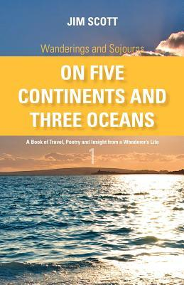 Wanderings and Sojourns - On Five Continents and Three Oceans - Book 1