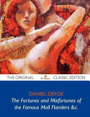 The Fortunes and Misfortunes of the Famous Moll Flanders andC. - The Original Classic Edition