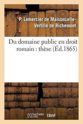 Du Domaine Public en Droit Romain, Dans l'Ancien Droit Français et Dans le Droit Actuel