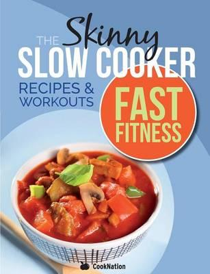 The Skinny Slow Cooker/Fast Fitness Recipe & Workout Book