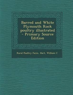 Barred and White Plymouth Rock Poultry Illustrated - Primary Source Edition