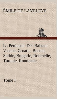 La Peninsule des Balkans Vienne Croatie Bosnie Serbie Bulgar