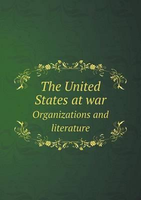 The United States at War Organizations and Literature