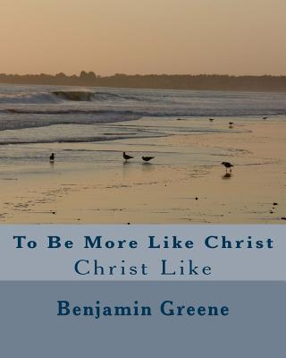 To Be More Like Christ