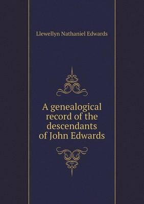 A Genealogical Record of the Descendants of John Edwards