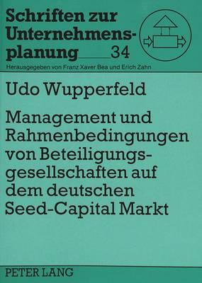 Management und Rahmenbedingungen von Beteiligungsgesellschaften auf dem deutschen «Seed-Capital»-Markt