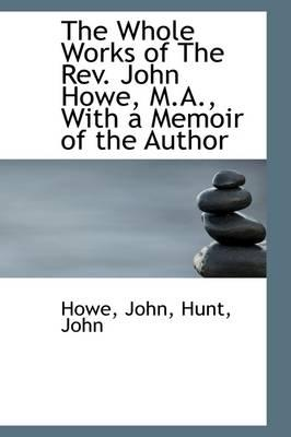 The Whole Works of the Rev. John Howe, M.a, With a Memoir of the Author