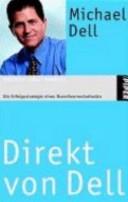 Direkt von Dell. Die Erfolgsstrategie eines Branchenrevolutionärs.