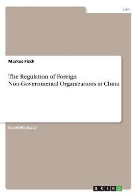The Regulation of Foreign Non-Governmental Organizations in China