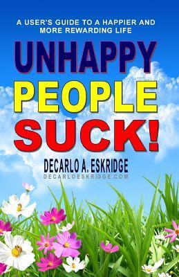 Unhappy People Suck!