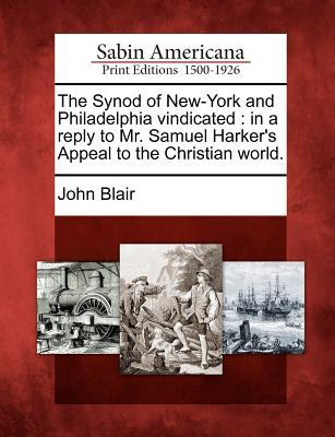 The Synod of New-York and Philadelphia Vindicated