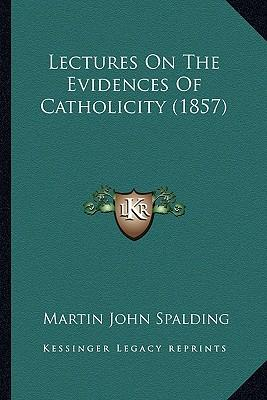 Lectures on the Evidences of Catholicity (1857)