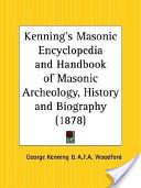 Kenning's Masonic Encyclopedia and Handbook of Masonic Archeology, History and Biography 1878