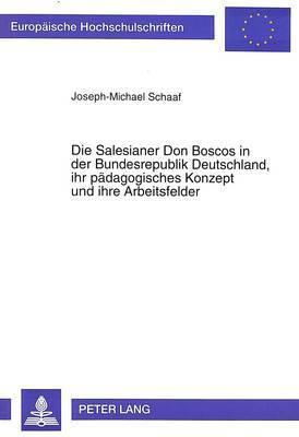 Die Salesianer Don Boscos in der Bundesrepublik Deutschland, ihr pädagogisches Konzept und ihre Arbeitsfelder