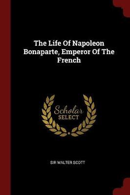 The Life of Napoleon Bonaparte, Emperor of the French