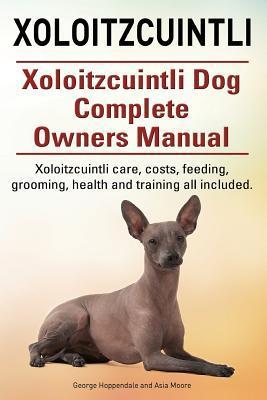Xoloitzcuintli. Xoloitzcuintli Dog Complete Owners Manual. Xoloitzcuintli care, costs, feeding, grooming, health and training all included.