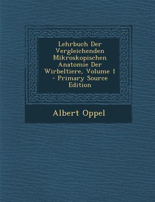 Lehrbuch Der Vergleichenden Mikroskopischen Anatomie Der Wirbeltiere, Volume 1