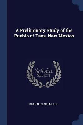 A Preliminary Study of the Pueblo of Taos, New Mexico