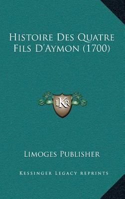 Histoire Des Quatre Fils Da Acentsacentsa A-Acentsa Acentsaymon (1700)