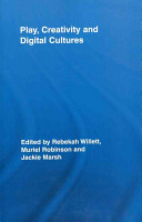 Play, Creativity and Digital Cultures. Edited by Rebekah Willett, Muriel Robinson and Jackie Marsh