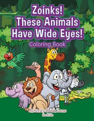 Zoinks! These Animals Have Wide Eyes! Coloring Book