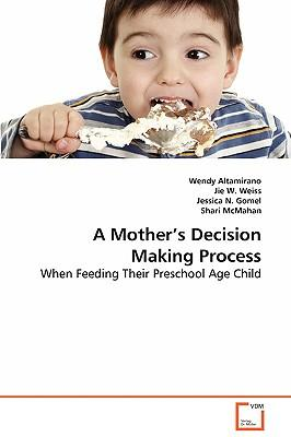 A Mother¦s Decision Making Process